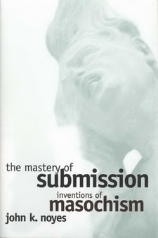 Cover image for The mastery of submission: inventions of masochism