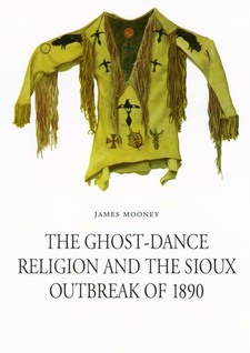 Cover image for The ghost-dance religion and the Sioux outbreak of 1890