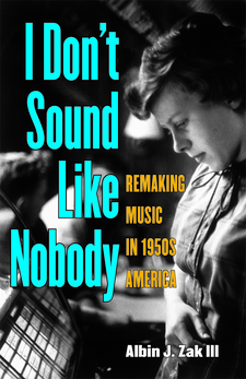 Cover image for I Don't Sound Like Nobody: Remaking Music in 1950s America