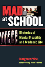 Cover image for Mad at School: Rhetorics of Mental Disability and Academic Life