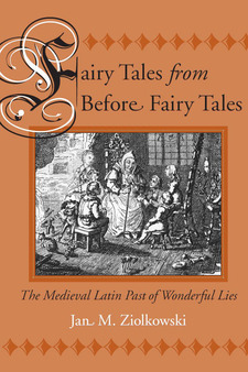 Cover image for Fairy Tales from Before Fairy Tales: The Medieval Latin Past of Wonderful Lies
