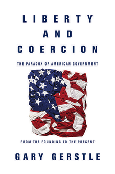 Cover image for Liberty and Coercion: The Paradox of American Government from the Founding to the Present