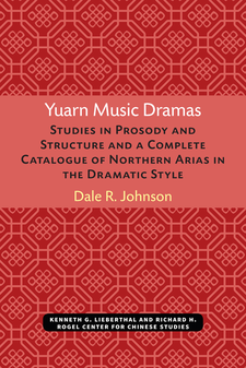Cover image for Yuarn Music Dramas: Studies in Prosody and Structure and a Complete Catalogue of Northern Arias in the Dramatic Style