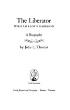 Cover image for The liberator, William Lloyd Garrison: a biography