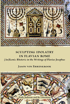 Cover image for Sculpting idolatry in Flavian Rome: (an)iconic rhetoric in the writings of Flavius Josephus