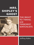 Cover image for Mrs. Shipley's Ghost: The Right to Travel and Terrorist Watchlists