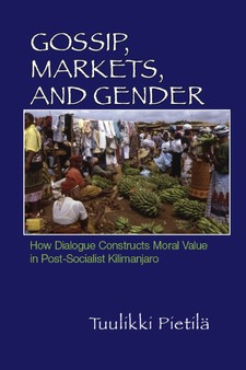 Cover image for Gossip, markets, and gender: how dialogue constructs moral value in post-socialist Kilimanjaro