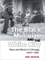 Cover image for The Black Musician and the White City: Race and Music in Chicago, 1900-1967