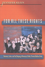 Cover image for For all these rights: business, labor, and the shaping of America's public-private welfare state