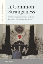 Cover image for A common strangeness: contemporary poetry, cross-cultural encounter, comparative literature