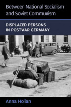 Cover image for Between National Socialism and Soviet Communism: Displaced Persons in Postwar Germany