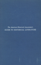 Cover image for The American Historical Association's guide to historical literature: board of editors, George Frederick Howe ... [et al.] ; assisted by section editors, a central editor and others.