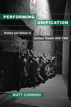 Cover image for Performing Unification: History and Nation in German Theater after 1989