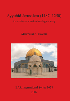 Cover image for Ayyubid Jerusalem (1187–1250): An architectural and archaeological study