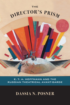 Cover for Cover image for From The Director's Prism: E. T. A. Hoffmann and the Russian Theatrical Avant-Garde by Dassia N. Posner
