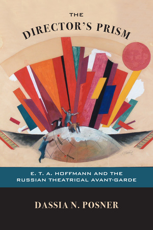 Cover for Director's Prism: E.T.A. Hoffman and the Russian Theatrical Avant-Garde