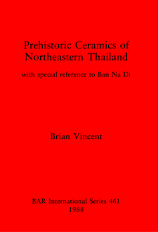Cover image for Prehistoric Ceramics of Northeastern Thailand: with special reference to Ban Na Di