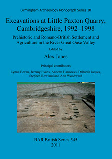 Cover image for Excavations at Little Paxton Quarry, Cambridgeshire, 1992-1998: Prehistoric and Romano-British Settlement and Agriculture in the River Great Ouse Valley