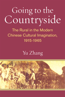 Cover image for Going to the Countryside: The Rural in the Modern Chinese Cultural Imagination, 1915-1965