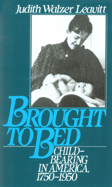 Cover image for Brought to bed: childbearing in America, 1750 to 1950
