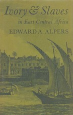 Cover image for Ivory and slaves: changing pattern of international trade in East Central Africa to the later nineteenth century
