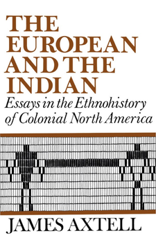 Cover image for The European and the Indian: essays in the ethnohistory of colonial North America