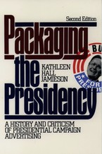 Cover image for Packaging the presidency: a history and criticism of presidential campaign advertising