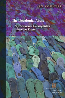 Cover image for The decolonial abyss: mysticism and cosmopolitics from the ruins