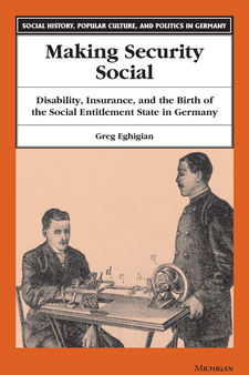 Cover image for Making Security Social: Disability, Insurance, and the Birth of the Social Entitlement State in Germany