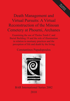 Cover image for Death Management and Virtual Pursuits: A Virtual Reconstruction of the Minoan Cemetery at Phourni, Archanes: Examining the use of Tholos Tomb C and Burial Building 19 and the role of illumination in relation to mortuary practices and the perception of life and death by the living