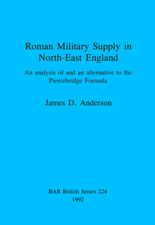 Cover image for Roman Military Supply in North-East England: An analysis of and an alternative to the Piercebridge Formula