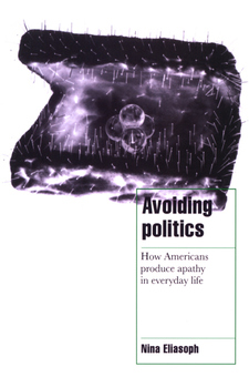 Cover image for Avoiding politics: how Americans produce apathy in everyday life