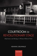 Cover image for Courtroom to revolutionary stage: performance and ideology in Weimar political trials