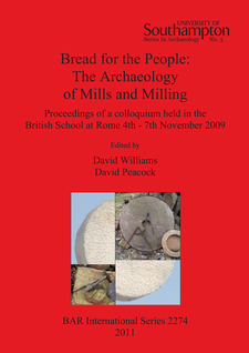 Cover image for Bread for the People: The Archaeology of Mills and Milling: Proceedings of a colloquium held in the British School at Rome 4th - 7th November 2009