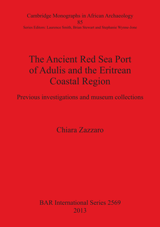 Cover image for The Ancient Red Sea Port of Adulis and the Eritrean Coastal Region: Previous investigations and museum collections