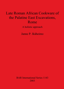 Cover image for Late Roman African Cookware of the Palatine East Excavations, Rome: A holistic approach