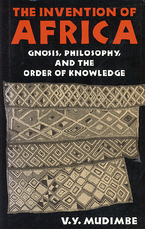 Cover image for The invention of Africa: gnosis, philosophy, and the order of knowledge