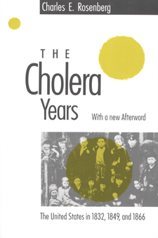 Cover image for The cholera years: the United States in 1832, 1849, and 1866