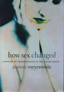 Cover for How sex changed: a history of transsexuality in the United States