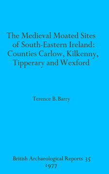 Cover image for The Medieval Moated Sites of South-Eastern Ireland: Counties Carlow, Kilkenny, Tipperary and Wexford