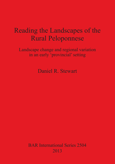 Cover image for Reading the Landscapes of the Rural Peloponnese: Landscape change and regional variation in an early 'provincial' setting