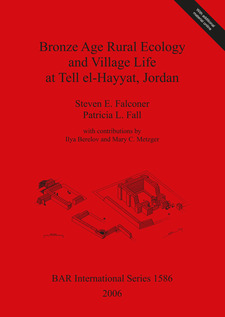 Cover image for Bronze Age Rural Ecology and Village Life at Tell el-Hayyat, Jordan