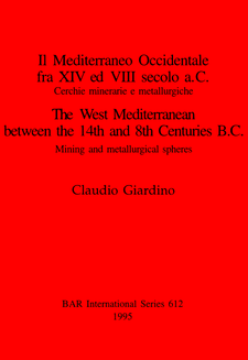 Cover image for Il Mediterraneo Occidentale fra XIV ed VIII secolo a.C. Cercie minerarie e metallurgiche / The West Mediterranean between the 14th and 8th Centuries B.C.: Cerchie minerarie e metallurgiche / Mining and metallurgical spheres