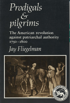 Cover image for Prodigals and pilgrims: the American revolution against patriarchal authority, 1750-1800