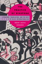Cover image for The practice of diaspora: literature, translation, and the rise of Black internationalism