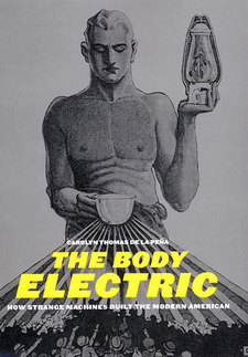 Cover image for The body electric: how strange machines built the modern American
