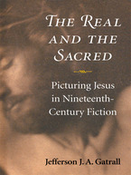 Cover image for The Real and the Sacred: Picturing Jesus in Nineteenth-Century Fiction