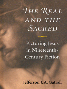 Cover for The Real and the Sacred: Picturing Jesus in Nineteenth-Century Fiction
