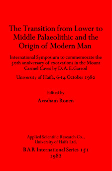 Cover image for The Transition from Lower to Middle Palaeolithic and the Origins of Modern Man: International Symposium to commemorate the 50th anniversary of excavations in the Mount Carmel Caves by D.A.E. Garrod: University of Haifa 6-14 October 1980