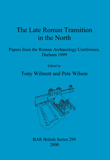 Cover image for The Late Roman Transition in the North: Papers from the Roman Archaeology Conference, Durham 1999
